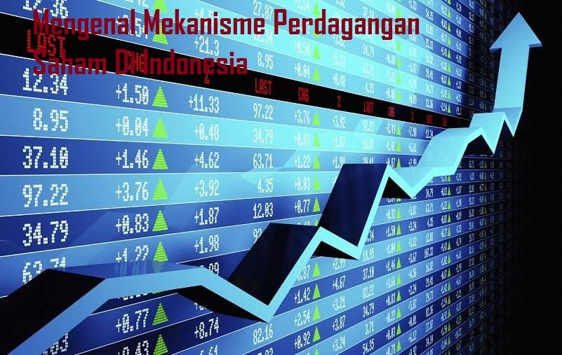 Mengenal Mekanisme Perdagangan Saham Di Indonesia