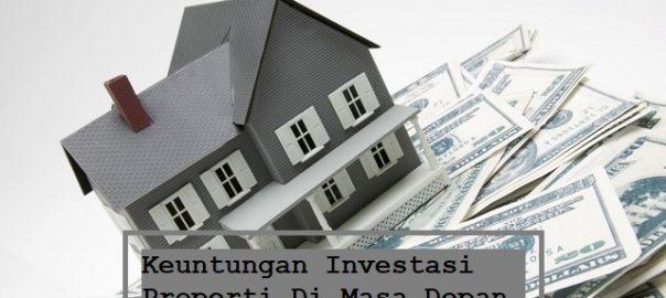 Keuntungan Investasi Properti Di Masa Depan